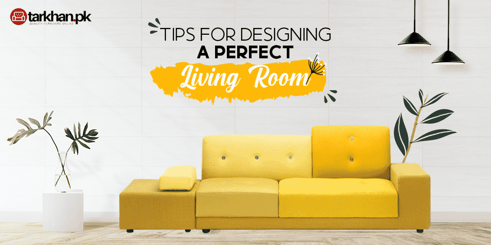 Tips for Designing a Perfect Living Room in 2020