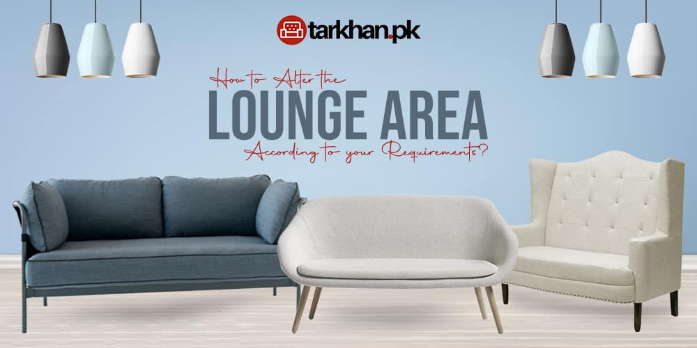 How to alter your lounge according to your requirements.