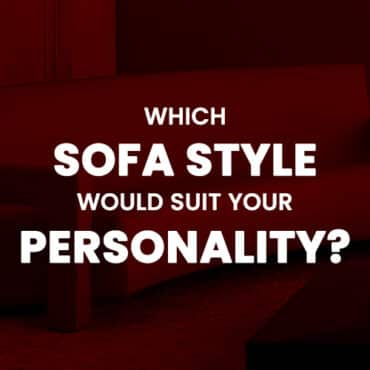 Which Sofa Style Suits your personality